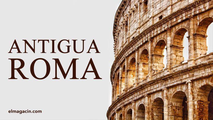 Momentos importantes de la Antigua Roma. El Magacín.
