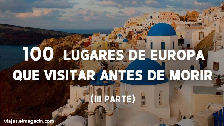 El Magacín 100 lugares visitar en Europa Parte 3