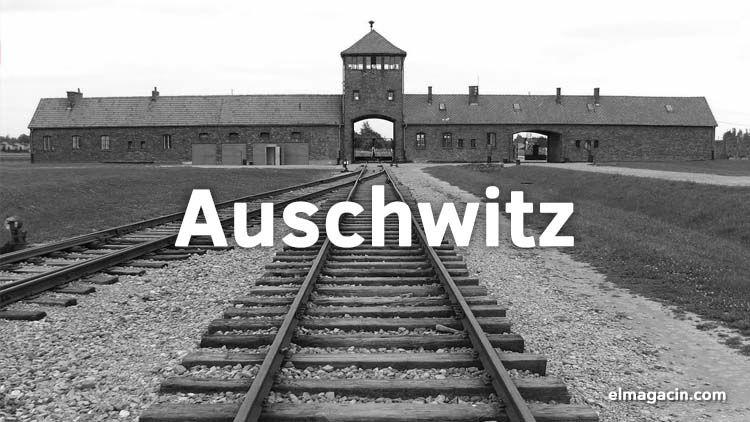 Campo de concentración de Auschwitz. El Magacín.
