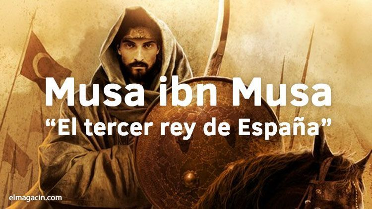 Musa ibn Musa. El tercer rey de España. El Magacín.
